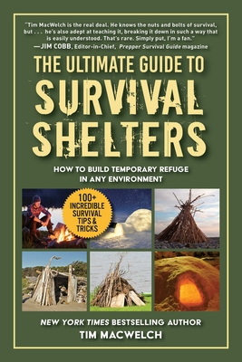 The Ultimate Guide to Survival Shelters: How to Build Temporary Refuge in Any Environment Cover Image