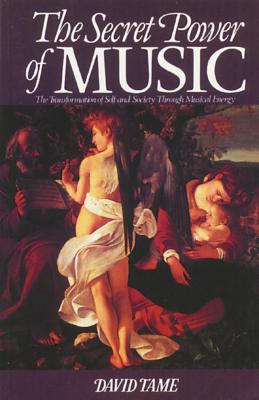 The Secret Power of Music: The Transformation of Self and Society through Musical Energy Cover Image