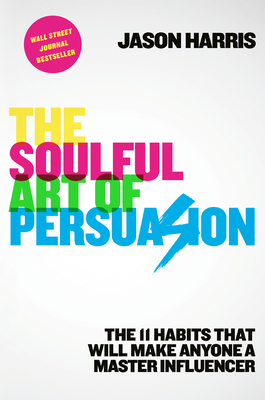 The Soulful Art of Persuasion: The 11 Habits That Will Make Anyone a Master Influencer Cover Image