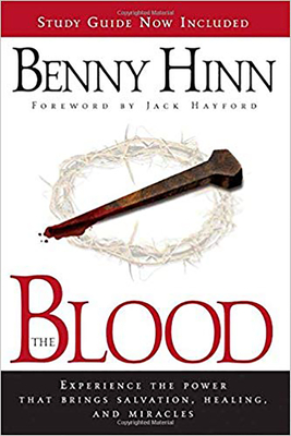 The Blood: Experience the Power That Brings Salvation, Healing, and Miracles Cover Image