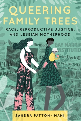 Queering Family Trees: Race, Reproductive Justice, and Lesbian Motherhood Cover Image