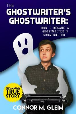 The Ghostwriter's Ghostwriter: How I Became A Ghostwriter's Ghostwriter Cover Image