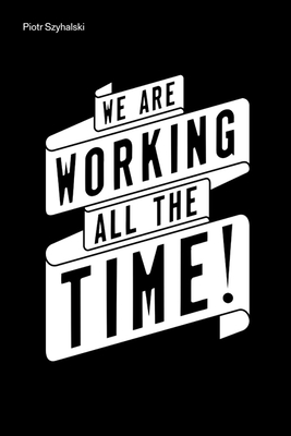 Piotr Szyhalski: We Are Working All the Time! Cover Image