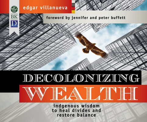 Decolonizing Wealth: Indigenous Wisdom to Heal Divides and Restore Balance Cover Image