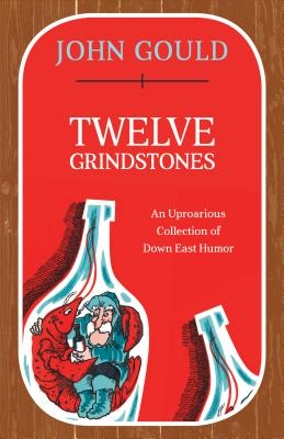 Twelve Grindstones: An Uproarious Collection of Down East Folklore Cover Image