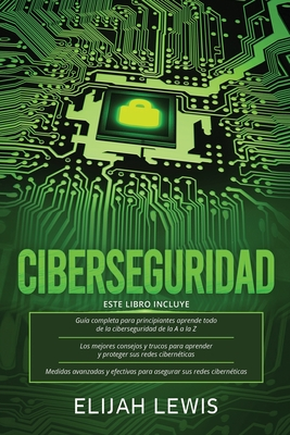 Ciberseguridad: 3 en 1 Guía para principiantes + Consejos y trucos + Medidas avanzadas y efectivas para proteger sus cyber networks Cover Image