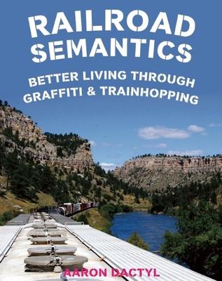 Railroad Semantics: Better Living Through Graffiti & Train Hopping Cover Image