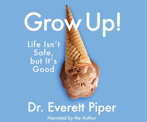 Grow Up: Life Isn't Safe, But It's Good Cover Image