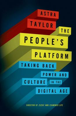 The People's Platform: Taking Back Power and Culture in the Digital Age Cover Image