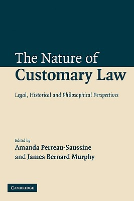 The Nature of Customary Law: Legal, Historical and Philosophical Perspectives Cover Image