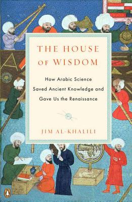 The House of Wisdom: How Arabic Science Saved Ancient Knowledge and Gave Us the Renaissance Cover Image