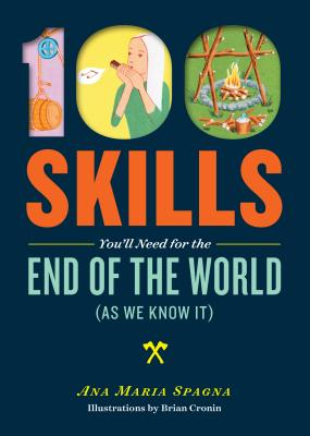 100 Skills You'll Need for the End of the World (as We Know It) Cover Image