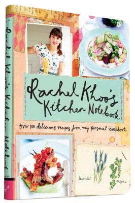 Rachel Khoo's Kitchen Notebook: Over 100 Delicious Recipes from My Personal Cookbook Cover Image