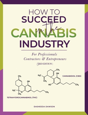 How to Succeed in the Cannabis Industry: For Professionals, Contractors & Entrepreneurs Cover Image
