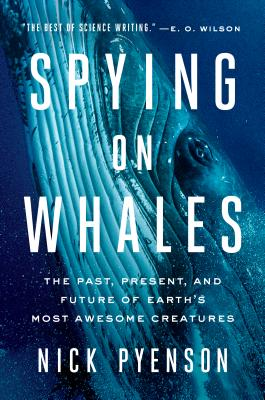 Spying on Whales: The Past, Present, and Future of Earth's Most Awesome Creatures Cover Image