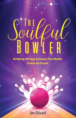 The Soulful Bowler: Building a Bridge Between Two Worlds: Frame by Frame Cover Image