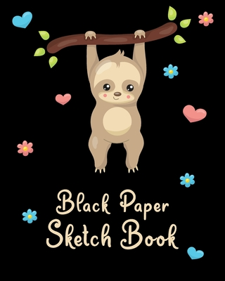 Black Paper Sketch Book: Reverse Color Blackout Paper for Sloth Lovers / Perfect for Drawing with Fluorescent, Metallic, Glitter, & Pastel Gel Cover Image