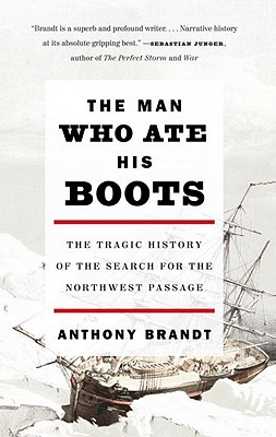 The Man Who Ate His Boots: The Tragic History of the Search for the Northwest Passage Cover Image
