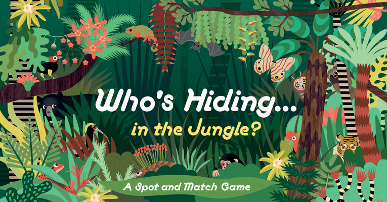 Who's Hiding in the Jungle?: A Spot and Match Game Cover Image