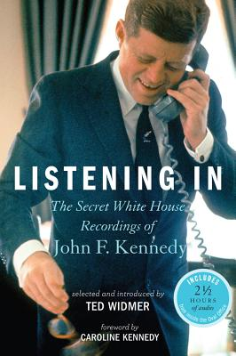 Listening In: The Secret White House Recordings of John F. Kennedy Cover Image