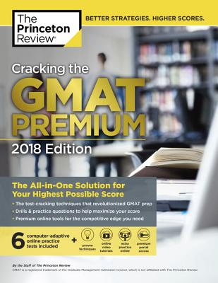 Cracking the GMAT Premium Edition with 6 Computer-Adaptive Practice Tests, 2018: The All-in-One Solution for Your Highest Possible Score (Graduate School Test Preparation) Cover Image