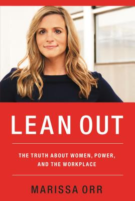 Lean Out: The Truth about Women, Power, and the Workplace Cover Image
