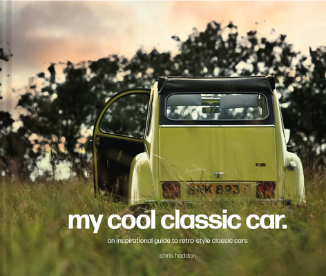 My Cool Classic Car: An Inspirational Guide to Classic Cars Cover Image