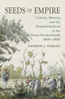 Seeds of Empire: Cotton, Slavery, and the Transformation of the Texas Borderlands, 1800-1850 Cover Image