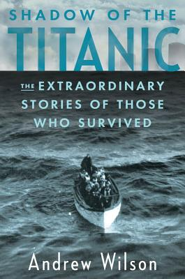 Shadow of the Titanic: The Extraordinary Stories of Those Who Survived Cover Image
