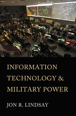 Information Technology and Military Power (Cornell Studies in Security Affairs) Cover Image