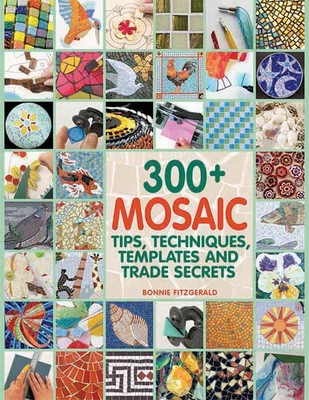 300+ Mosaic Tips, Techniques, Templates and Trade Secrets Cover Image