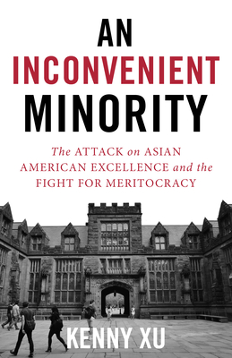 An Inconvenient Minority: The Attack on Asian American Excellence and the Fight for Meritocracy Cover Image
