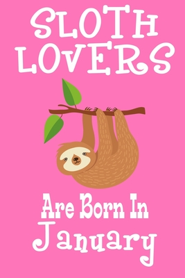 Sloth Lovers Are Born In January: Birthday Gift for Sloth Lovers Cover Image