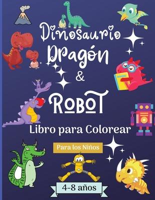Dinosaurios Dragones y Robots Libro para Colorear para Niños de 4 a 8 años: Increíble libro para colorear para niños de 4 a 8 años con hermosos diseño Cover Image