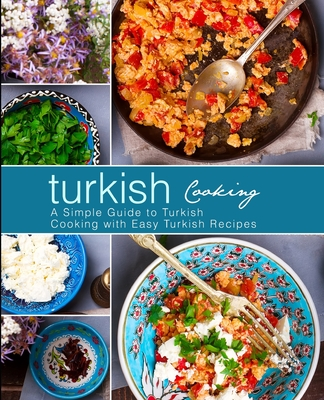 Turkish Cooking: A Simple Guide to Turkish Cooking with Easy Turkish Recipes Cover Image