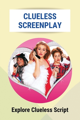 Clueless Screenplay: Explore Clueless Script: One Of The All-Time Greats In The Genre Cover Image