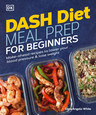 Dash Diet Meal Prep for Beginners: Make-Ahead Recipes to Lower Your Blood Pressure & Lose Weight Cover Image