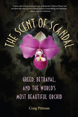 The Scent of Scandal: Greed, Betrayal, and the World's Most Beautiful Orchid (Florida History and Culture) Cover Image