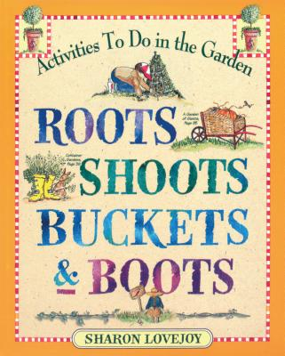 Roots, Shoots, Buckets & Boots: Gardening Together with Children Cover Image