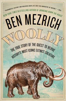 Woolly: The True Story of the Quest to Revive History's Most Iconic Extinct Creature Cover Image