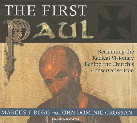 The First Paul: Reclaiming the Radical Visionary Behind the Church's Conservative Icon Cover Image
