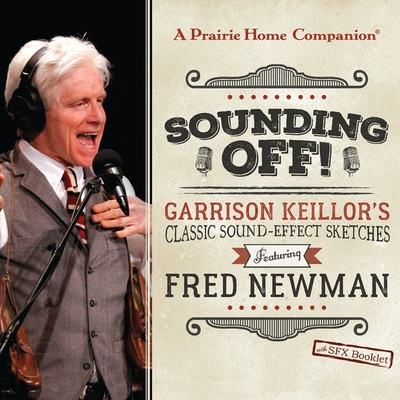 Sounding Off! Garrison Keillor's Classic Sound Effect Sketches Featuring Fred Newman Lib/E: Garrison Keillor's Classic Sound Effect Sketches Featuring Cover Image
