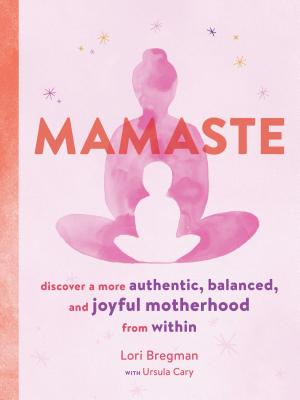 Mamaste: Discover a More Authentic, Balanced, and Joyful Motherhood from Within (New Mother Books, Pregnancy Fitness Books, Wellness Books) Cover Image
