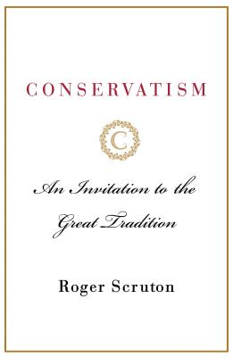 Conservatism: An Invitation to the Great Tradition Cover Image