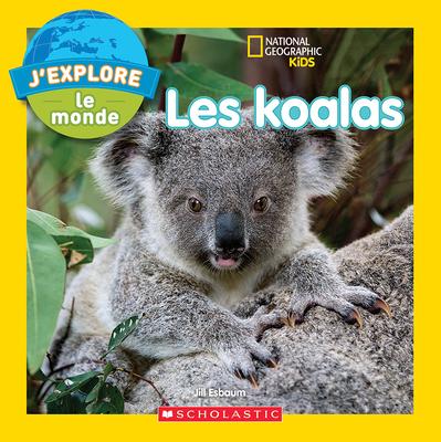 National Geographic Kids: j'Explore Le Monde: Les Koalas Cover Image