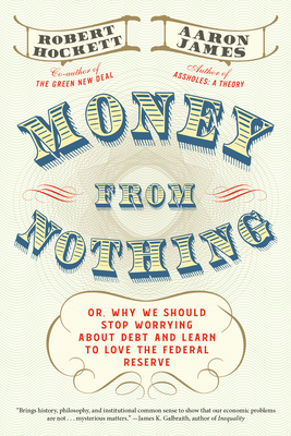 Money From Nothing: Or, Why We Should Stop Worrying About Debt and Learn to Love the Federal Reserve Cover Image