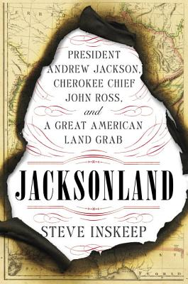 Jacksonland: President Andrew Jackson, Cherokee Chief John Ross, and a Great American Land Grab Cover Image