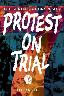 Protest on Trial: The Seattle 7 Conspiracy Cover Image