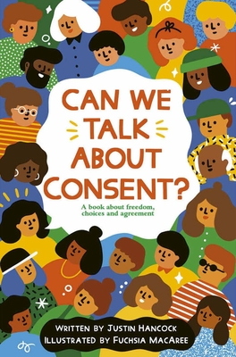 Can We Talk About Consent?: A book about freedom, choices, and agreement Cover Image