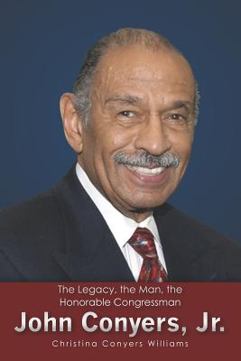 The Legacy, the Man, the Honorable Congressman John Conyers, Jr. Cover